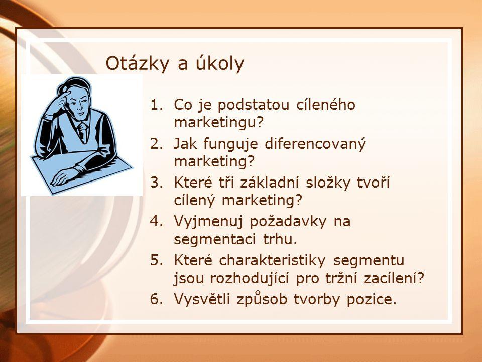 Otázky a úkoly 1.Co je podstatou cíleného marketingu? 2.Jak funguje diferencovaný marketing? 3.Které tři základní složky tvoří cílený marketing? 4.Vyj