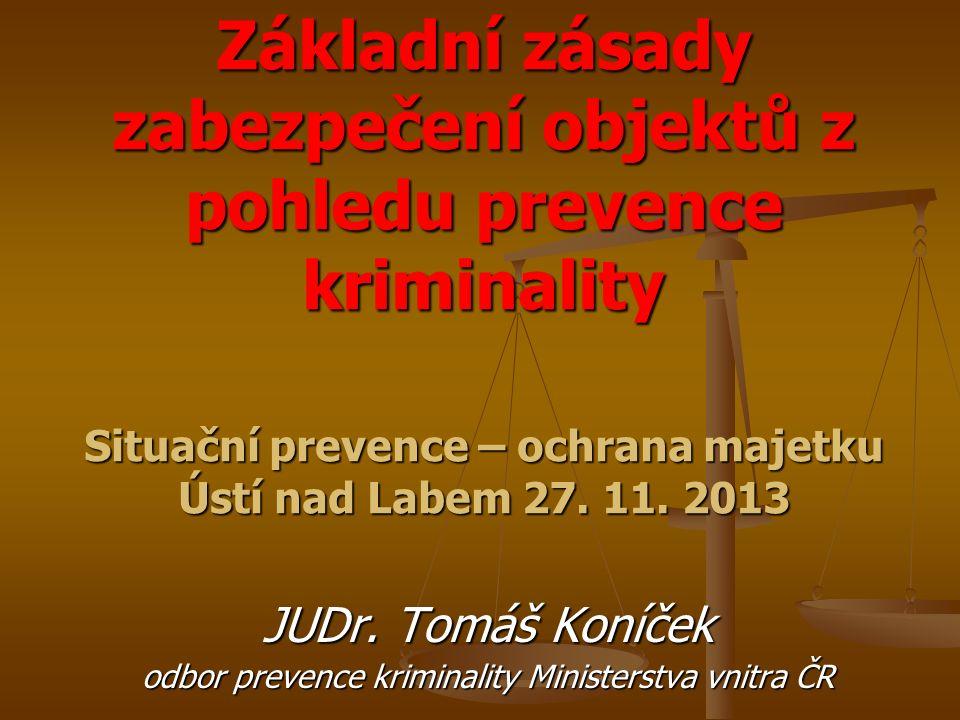 Základní zásady zabezpečení objektů z pohledu prevence kriminality Situační prevence – ochrana majetku Ústí nad Labem 27.