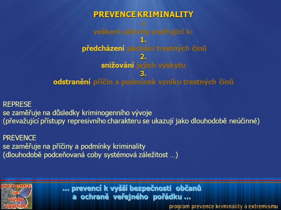 … prevencí k vyšší bezpečnosti občanů a ochraně veřejného pořádku … PREVENCE KRIMINALITY = veškeré aktivity směřující k:1.