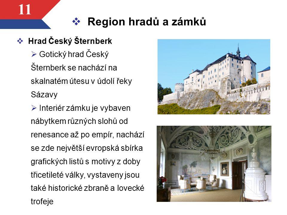 11  Hrad Český Šternberk  Gotický hrad Český Šternberk se nachází na skalnatém útesu v údolí řeky Sázavy  Interiér zámku je vybaven nábytkem různýc