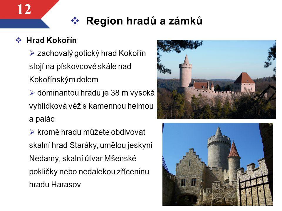 12  Hrad Kokořín  zachovalý gotický hrad Kokořín stojí na pískovcové skále nad Kokořínským dolem  dominantou hradu je 38 m vysoká vyhlídková věž s