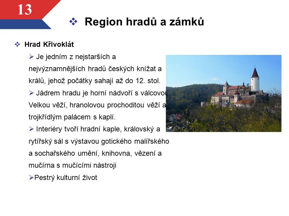 13  Hrad Křivoklát  Je jedním z nejstarších a nejvýznamnějších hradů českých knížat a králů, jehož počátky sahají až do 12. stol.  Jádrem hradu je