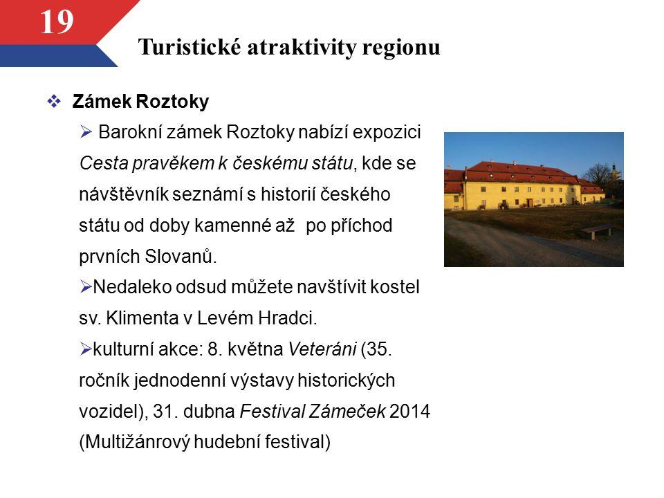 19 Turistické atraktivity regionu  Zámek Roztoky  Barokní zámek Roztoky nabízí expozici Cesta pravěkem k českému státu, kde se návštěvník seznámí s