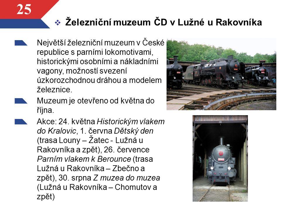 25 Největší železniční muzeum v České republice s parními lokomotivami, historickými osobními a nákladními vagony, možností svezení úzkorozchodnou drá