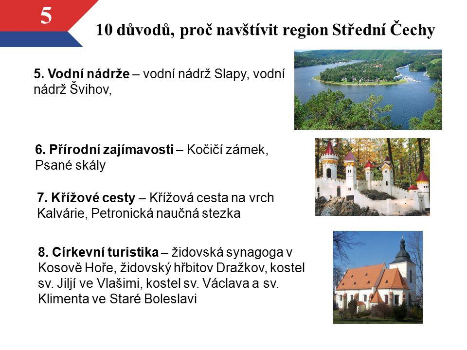 5 10 důvodů, proč navštívit region Střední Čechy 5. Vodní nádrže – vodní nádrž Slapy, vodní nádrž Švihov, 6. Přírodní zajímavosti – Kočičí zámek, Psan