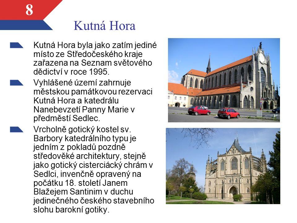 8 Kutná Hora byla jako zatím jediné místo ze Středočeského kraje zařazena na Seznam světového dědictví v roce 1995. Vyhlášené území zahrnuje městskou