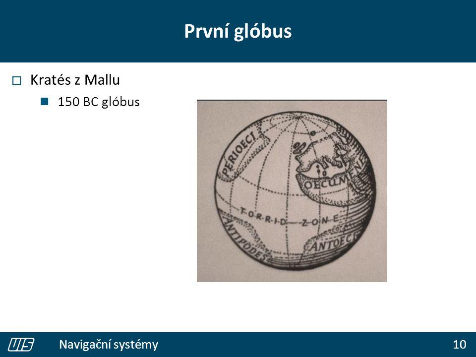 10 Navigační systémy První glóbus  Kratés z Mallu 150 BC glóbus