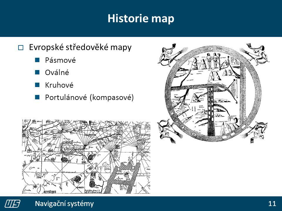 11 Navigační systémy Historie map  Evropské středověké mapy Pásmové Oválné Kruhové Portulánové (kompasové)