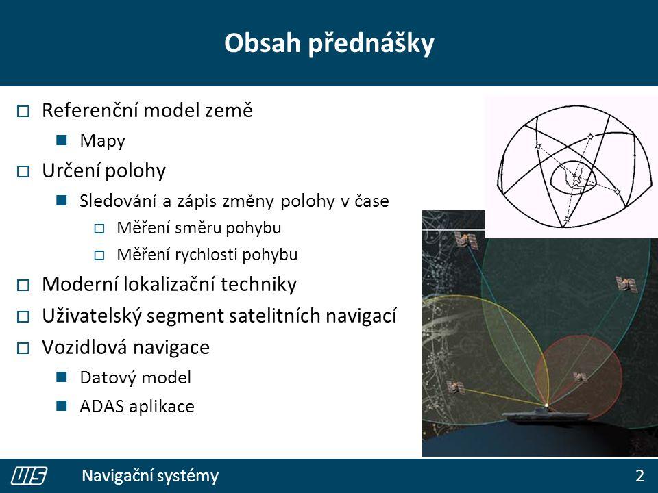 2 Navigační systémy Obsah přednášky  Referenční model země Mapy  Určení polohy Sledování a zápis změny polohy v čase  Měření směru pohybu  Měření
