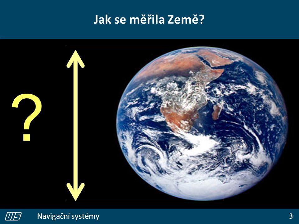 3 Navigační systémy Jak se měřila Země? ?
