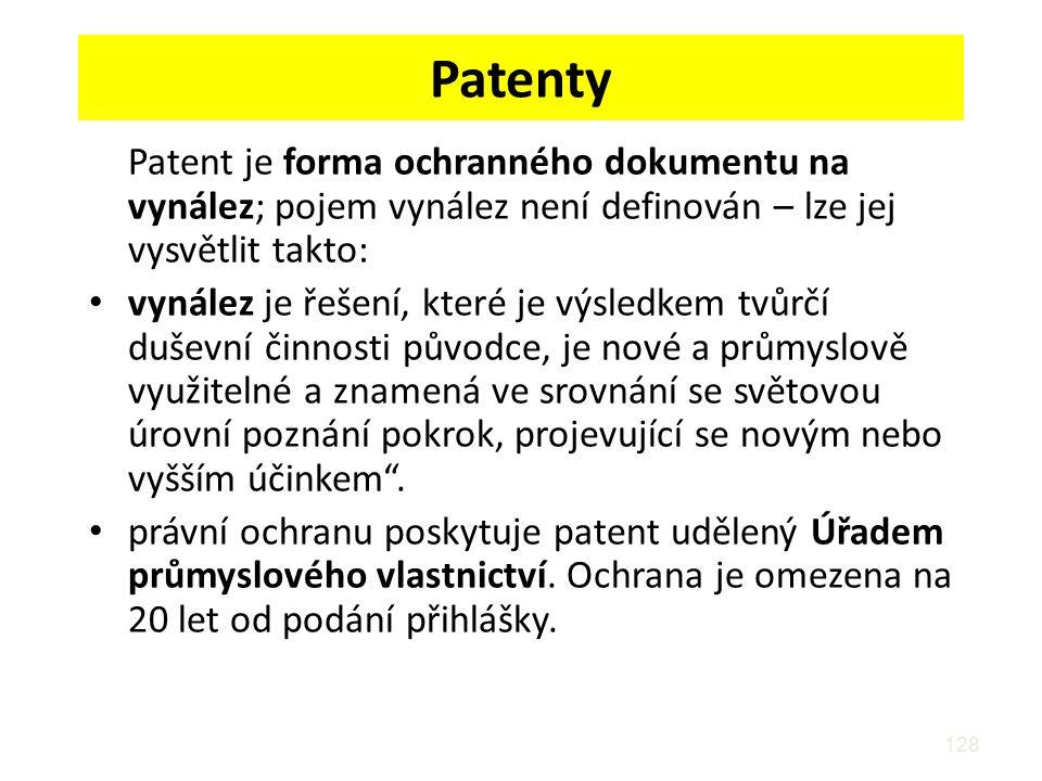 128 Patenty Patent je forma ochranného dokumentu na vynález; pojem vynález není definován – lze jej vysvětlit takto: vynález je řešení, které je výsledkem tvůrčí duševní činnosti původce, je nové a průmyslově využitelné a znamená ve srovnání se světovou úrovní poznání pokrok, projevující se novým nebo vyšším účinkem .