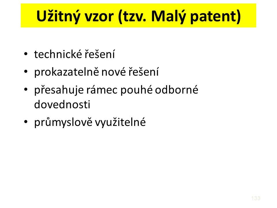 Užitný vzor (tzv. Malý patent) technické řešení prokazatelně nové řešení přesahuje rámec pouhé odborné dovednosti průmyslově využitelné 133