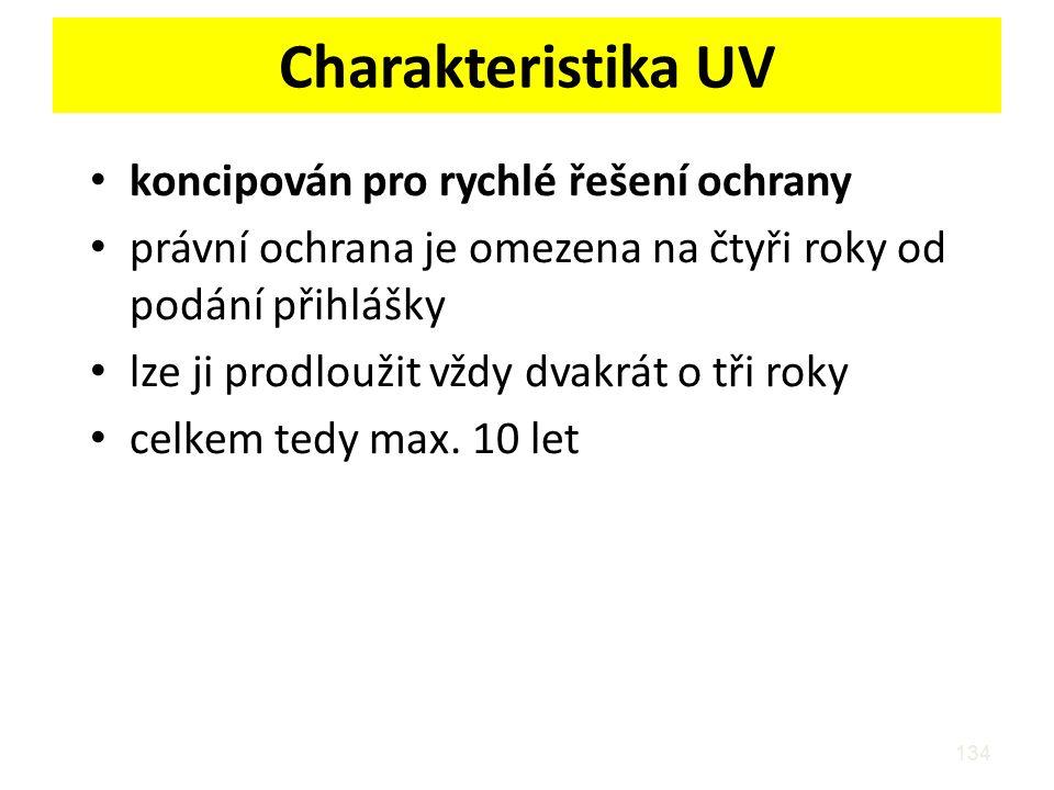 Charakteristika UV koncipován pro rychlé řešení ochrany právní ochrana je omezena na čtyři roky od podání přihlášky lze ji prodloužit vždy dvakrát o t