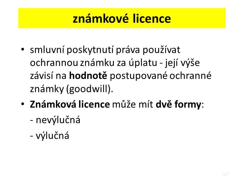 147 známkové licence smluvní poskytnutí práva používat ochrannou známku za úplatu - její výše závisí na hodnotě postupované ochranné známky (goodwill).