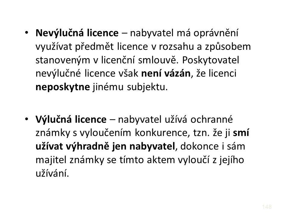 148 Nevýlučná licence – nabyvatel má oprávnění využívat předmět licence v rozsahu a způsobem stanoveným v licenční smlouvě. Poskytovatel nevýlučné lic