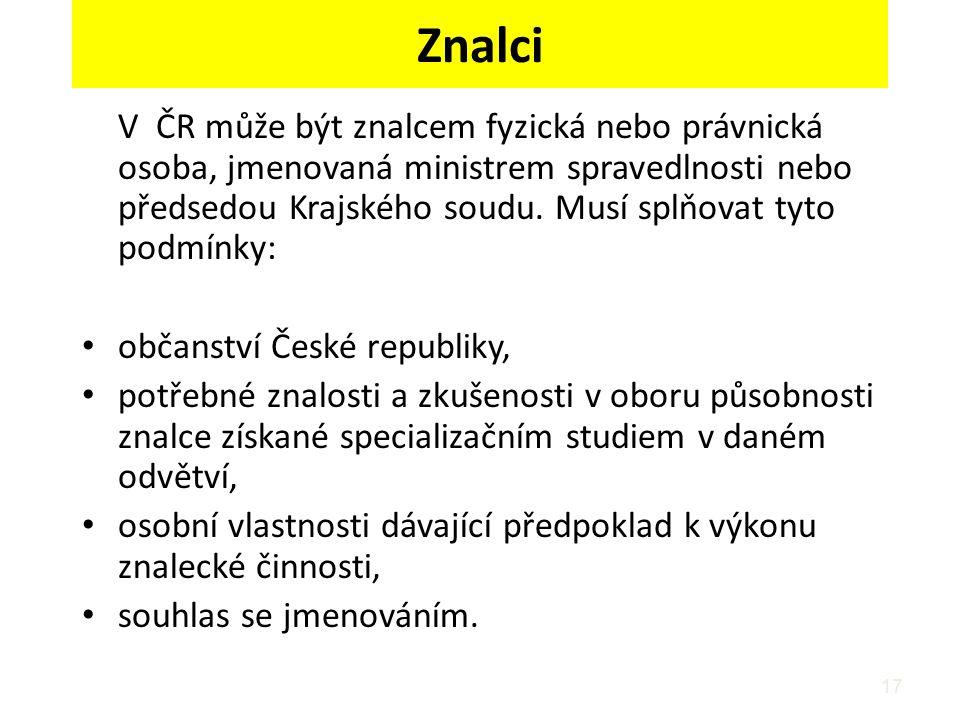 17 Znalci V ČR může být znalcem fyzická nebo právnická osoba, jmenovaná ministrem spravedlnosti nebo předsedou Krajského soudu. Musí splňovat tyto pod