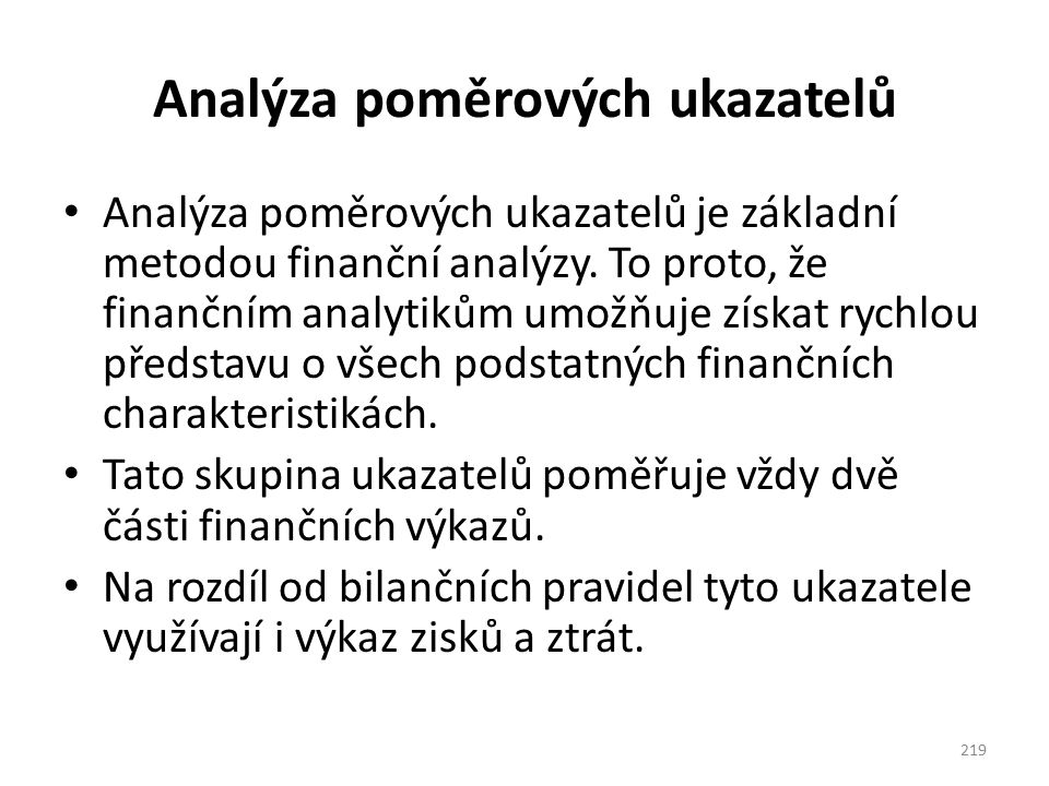 Analýza poměrových ukazatelů Analýza poměrových ukazatelů je základní metodou finanční analýzy.