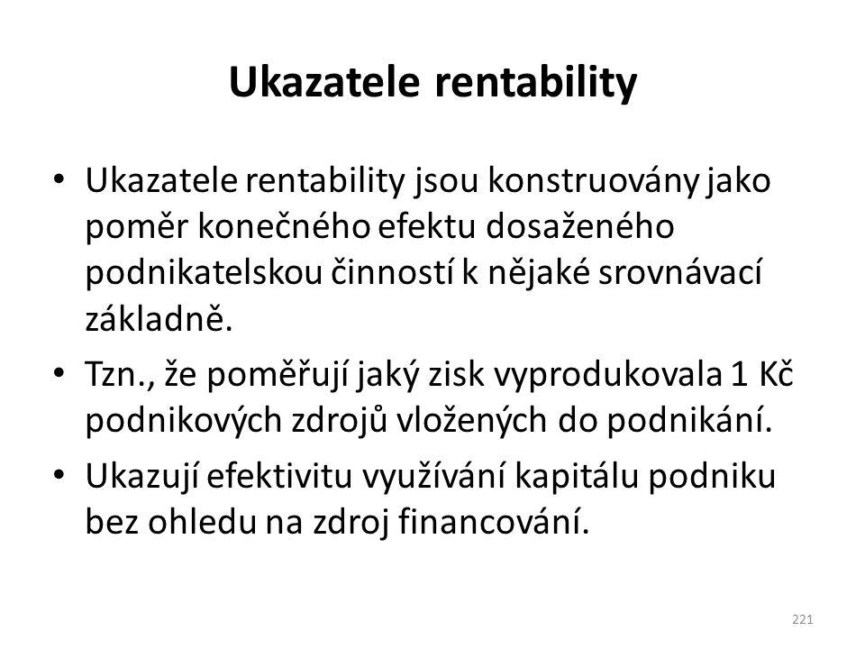 Ukazatele rentability Ukazatele rentability jsou konstruovány jako poměr konečného efektu dosaženého podnikatelskou činností k nějaké srovnávací zákla