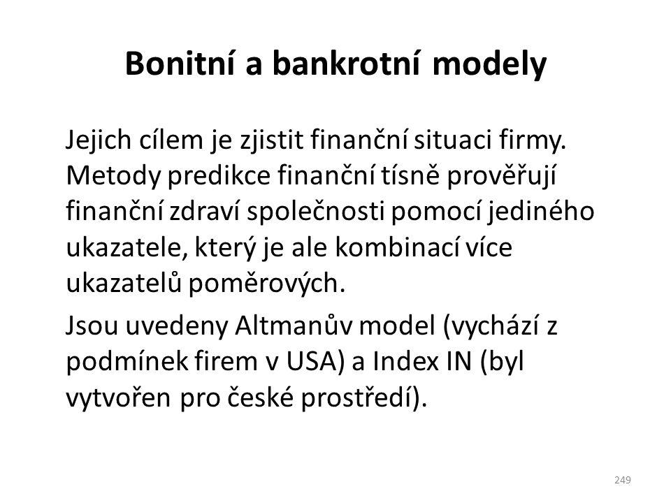 Bonitní a bankrotní modely Jejich cílem je zjistit finanční situaci firmy. Metody predikce finanční tísně prověřují finanční zdraví společnosti pomocí