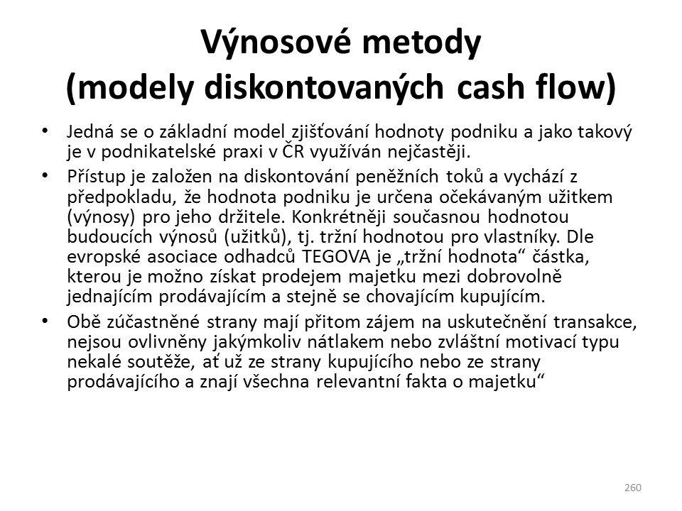 Výnosové metody (modely diskontovaných cash flow) Jedná se o základní model zjišťování hodnoty podniku a jako takový je v podnikatelské praxi v ČR vyu