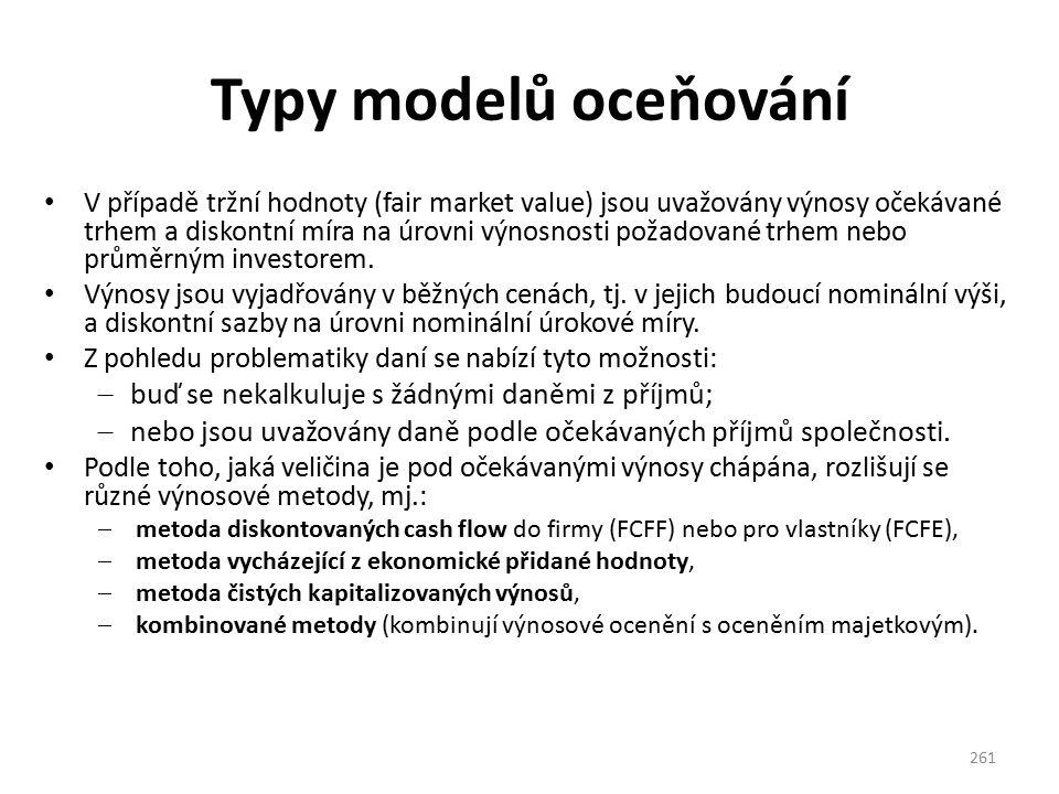 Typy modelů oceňování V případě tržní hodnoty (fair market value) jsou uvažovány výnosy očekávané trhem a diskontní míra na úrovni výnosnosti požadované trhem nebo průměrným investorem.