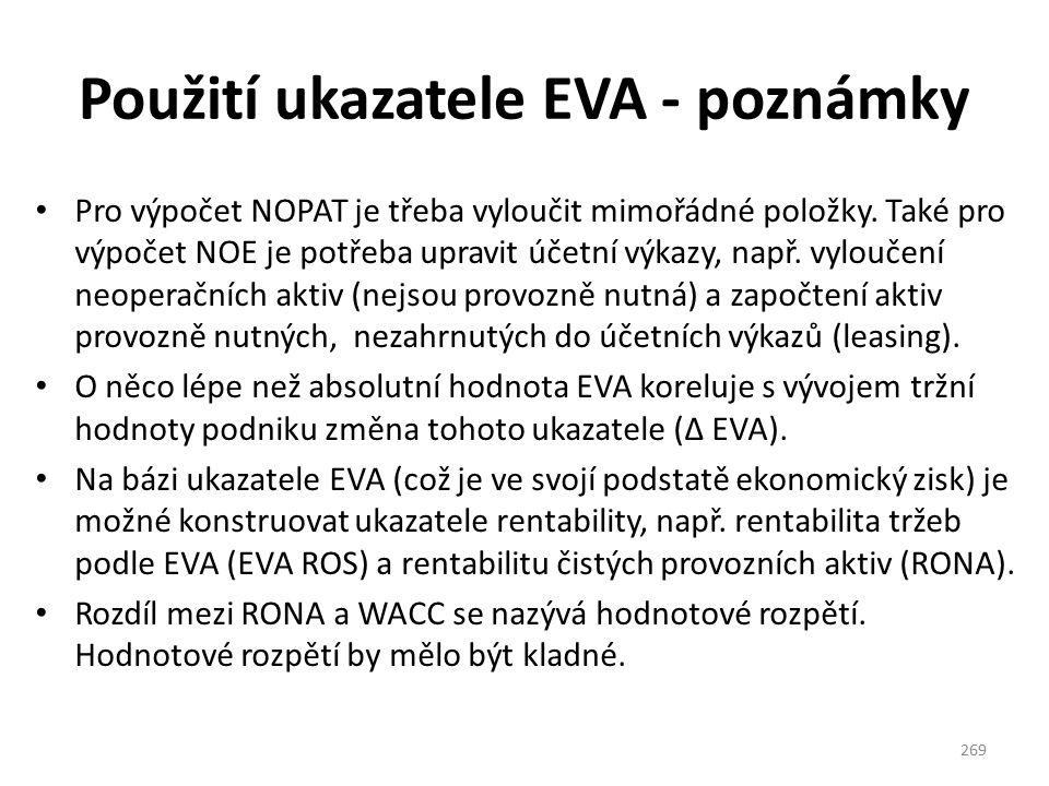 Použití ukazatele EVA - poznámky Pro výpočet NOPAT je třeba vyloučit mimořádné položky. Také pro výpočet NOE je potřeba upravit účetní výkazy, např. v