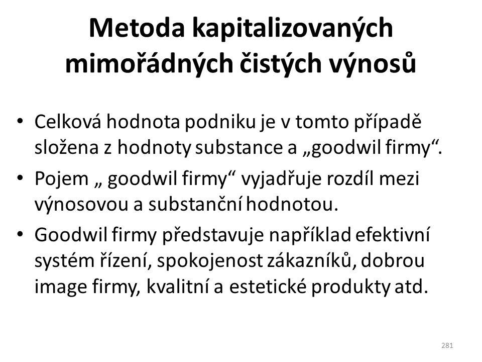 """Metoda kapitalizovaných mimořádných čistých výnosů Celková hodnota podniku je v tomto případě složena z hodnoty substance a """"goodwil firmy"""". Pojem """" g"""
