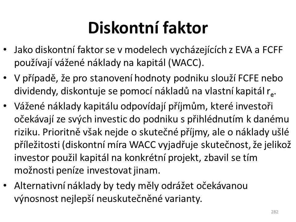 Diskontní faktor Jako diskontní faktor se v modelech vycházejících z EVA a FCFF používají vážené náklady na kapitál (WACC). V případě, že pro stanoven