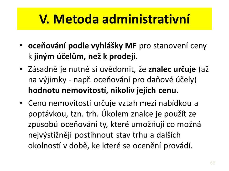 68 V. Metoda administrativní oceňování podle vyhlášky MF pro stanovení ceny k jiným účelům, než k prodeji. Zásadně je nutné si uvědomit, že znalec urč