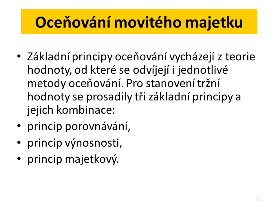 89 Oceňování movitého majetku Základní principy oceňování vycházejí z teorie hodnoty, od které se odvíjejí i jednotlivé metody oceňování. Pro stanoven