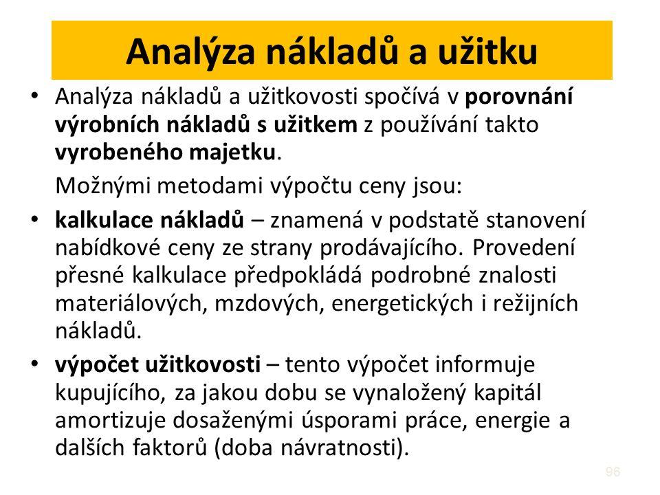 96 Analýza nákladů a užitku Analýza nákladů a užitkovosti spočívá v porovnání výrobních nákladů s užitkem z používání takto vyrobeného majetku. Možným
