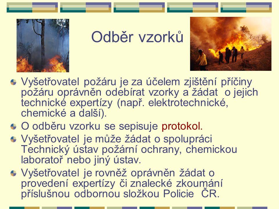 Odběr vzorků Vyšetřovatel požáru je za účelem zjištění příčiny požáru oprávněn odebírat vzorky a žádat o jejich technické expertízy (např.