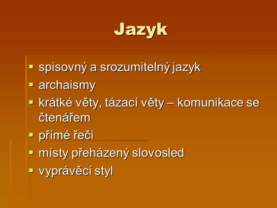 Jazyk  spisovný a srozumitelný jazyk  archaismy  krátké věty, tázací věty – komunikace se čtenářem  přímé řeči  místy přeházený slovosled  vyprávěcí styl