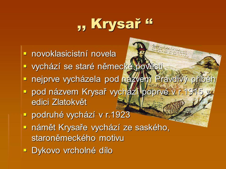 ,, Krysař ''  novoklasicistní novela  vychází se staré německé pověsti  nejprve vycházela pod názvem Pravdivý příběh  pod názvem Krysař vychází poprvé v r.1915 v edici Zlatokvět  podruhé vychází v r.1923  námět Krysaře vychází ze saského, staroněmeckého motivu  Dykovo vrcholné dílo