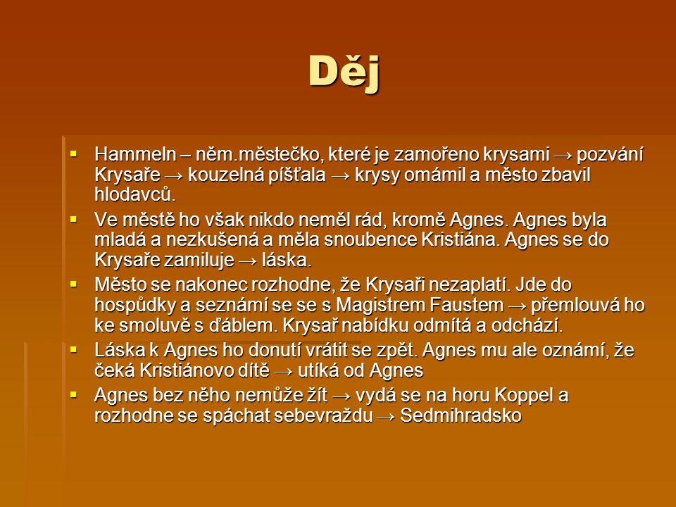 Děj  Hammeln – něm.městečko, které je zamořeno krysami → pozvání Krysaře → kouzelná píšťala → krysy omámil a město zbavil hlodavců.