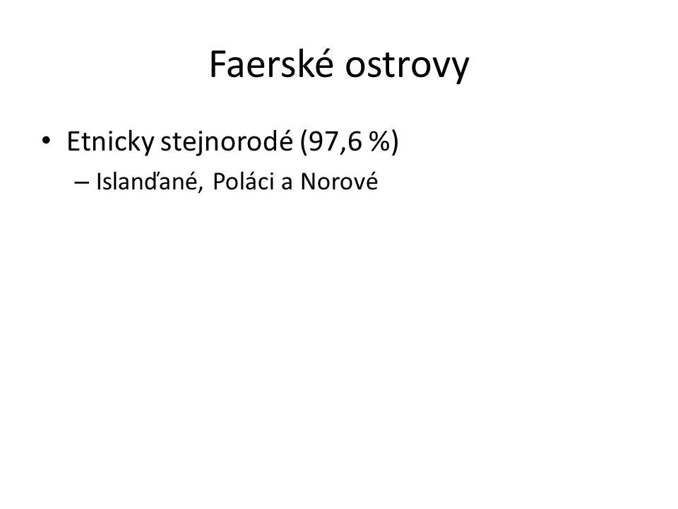 Faerské ostrovy Etnicky stejnorodé (97,6 %) – Islanďané, Poláci a Norové