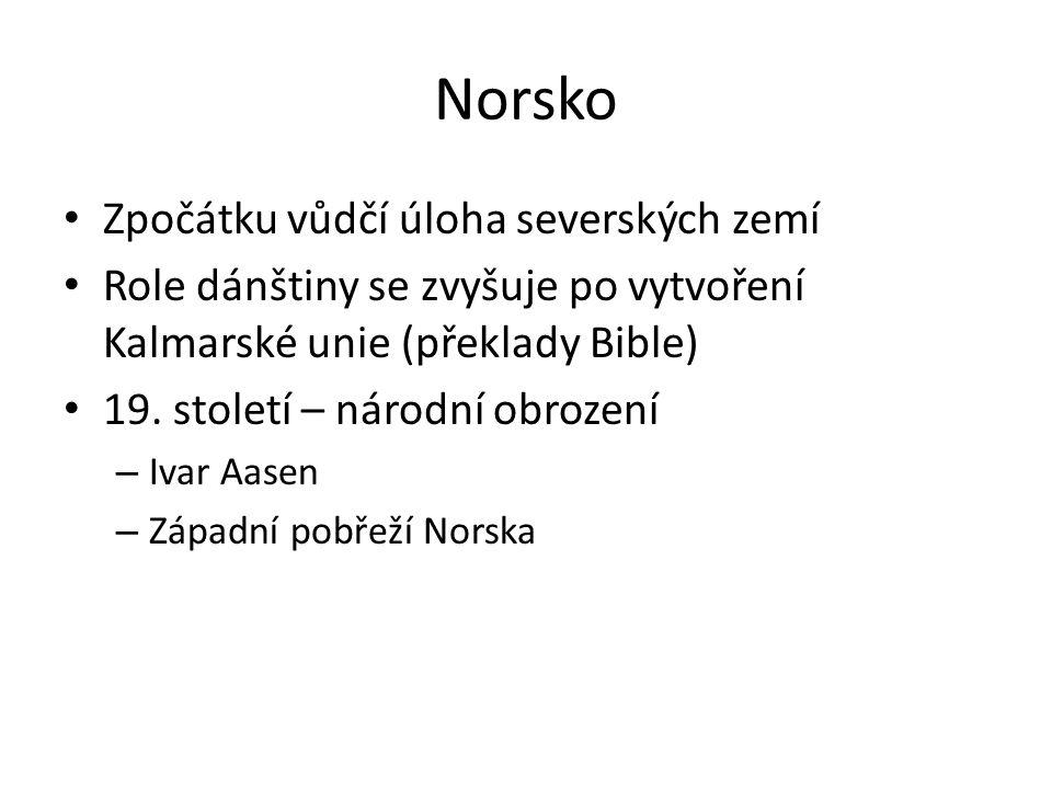Norsko Zpočátku vůdčí úloha severských zemí Role dánštiny se zvyšuje po vytvoření Kalmarské unie (překlady Bible) 19.