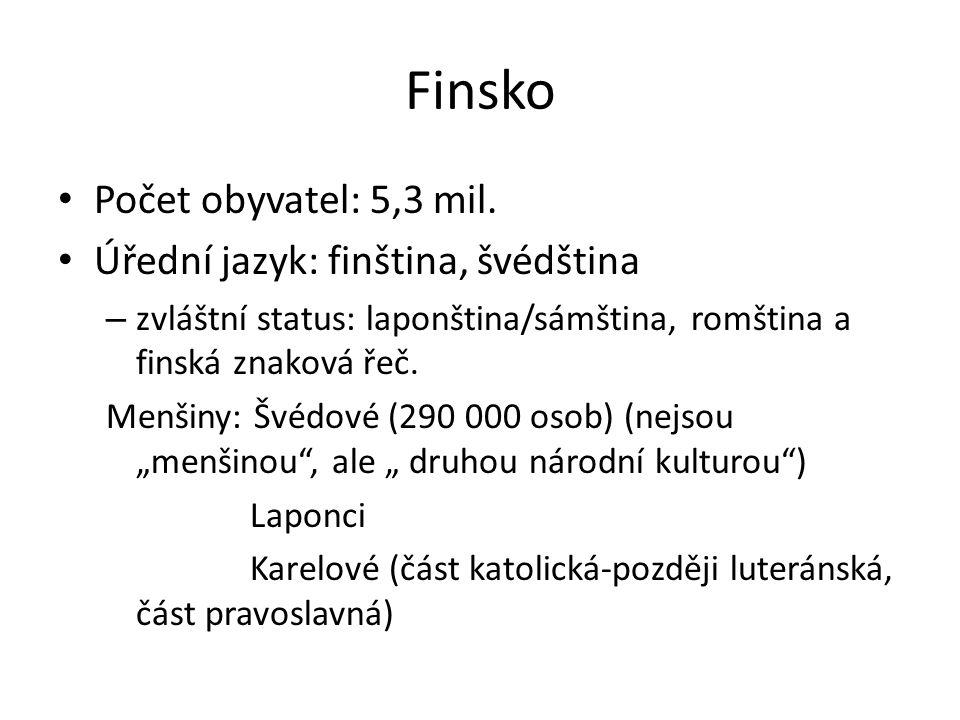 Finsko Počet obyvatel: 5,3 mil. Úřední jazyk: finština, švédština – zvláštní status: laponština/sámština, romština a finská znaková řeč. Menšiny: Švéd