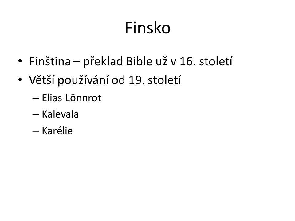 Finsko Finština – překlad Bible už v 16. století Větší používání od 19.