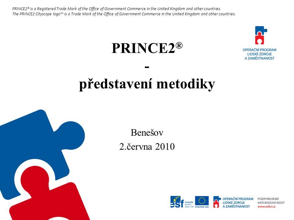 Obsah prezentace  PRINCE2 ® historie  Základní vlastnosti PRINCE2 ®  Výhody PRINCE2 ®  Struktura PRINCE2 ®  7 pricipů PRINCE2 ®  PRINCE2 ® procesy  PRINCE2 ® srovnání  PRINCE2 ® certifikace