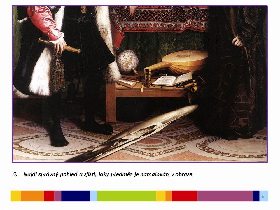 6 03 5. Najdi správný pohled a zjisti, jaký předmět je namalován v obraze.