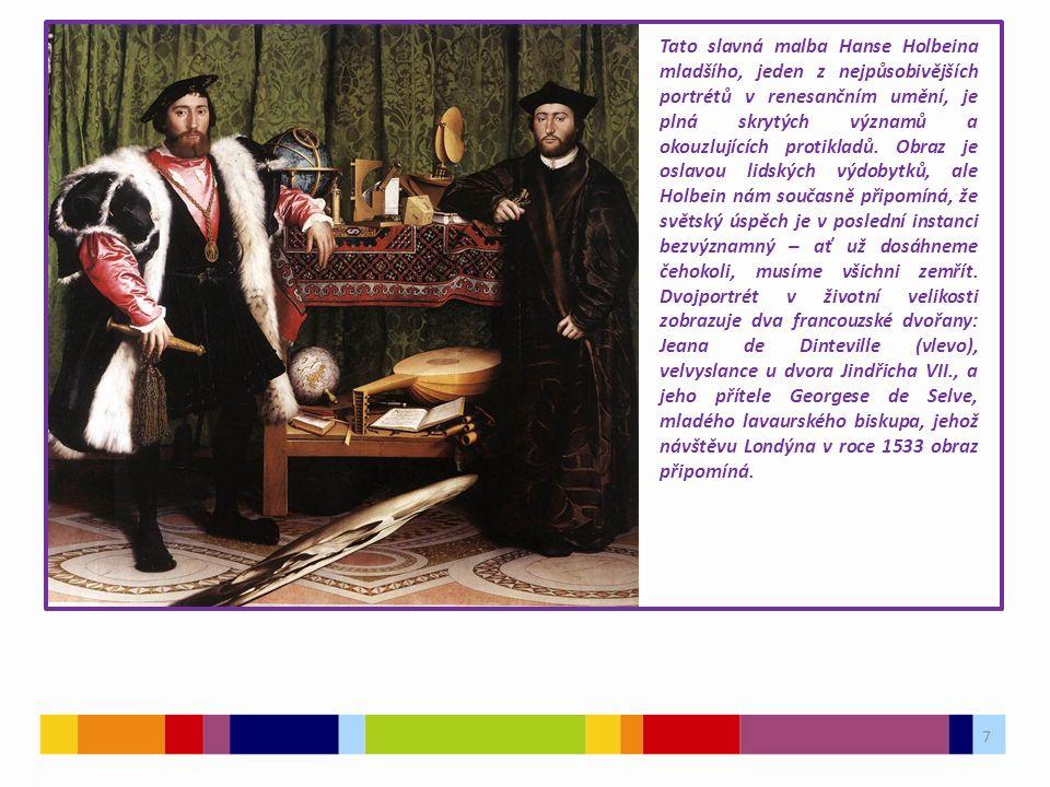 7 03 Tato slavná malba Hanse Holbeina mladšího, jeden z nejpůsobivějších portrétů v renesančním umění, je plná skrytých významů a okouzlujících protikladů.