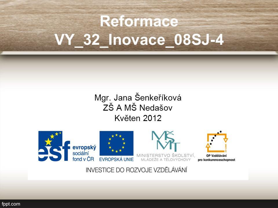Reformace VY_32_Inovace_08SJ-4 Mgr. Jana Šenkeříková ZŠ A MŠ Nedašov Květen 2012