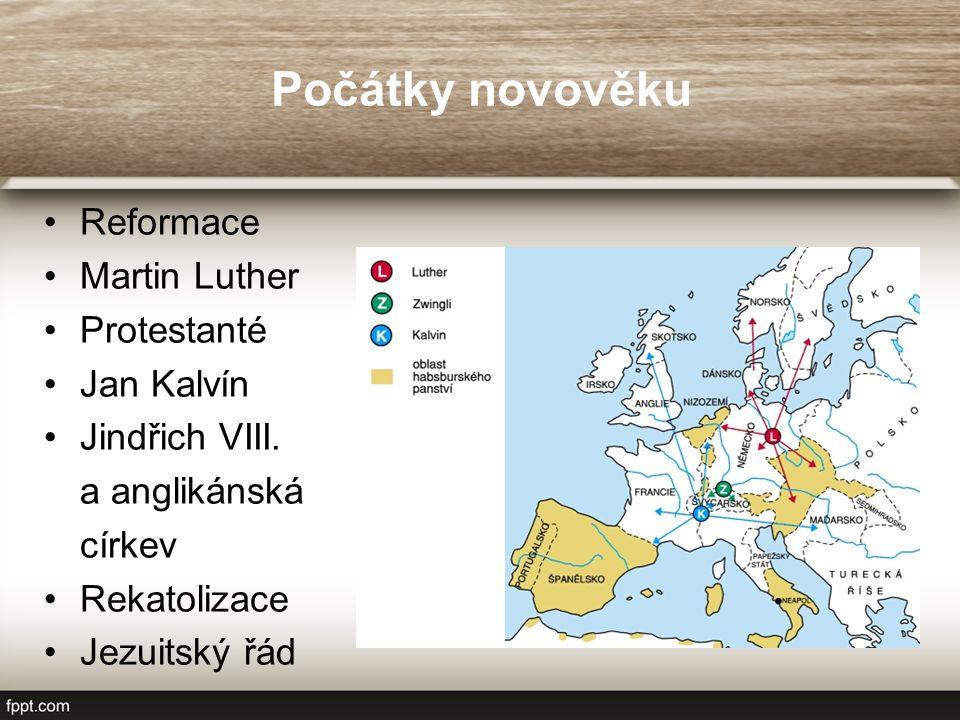 Počátky novověku Reformace Martin Luther Protestanté Jan Kalvín Jindřich VIII.