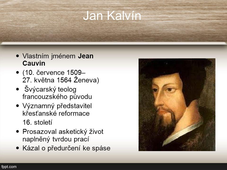Jan Kalvín Vlastním jménem Jean Cauvin (10. července 1509– 27.