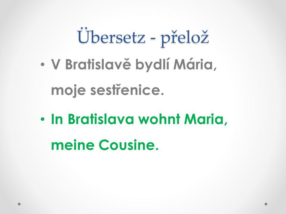 Übersetz - přelož V Bratislavě bydlí Mária, moje sestřenice.