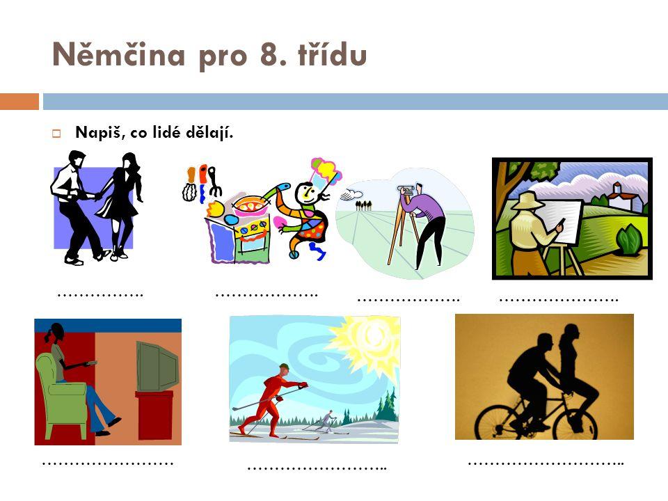 Němčina pro 8. třídu  Napiš, co lidé dělají. …………….………………. …………………. …………………… …………………….. ………………………..