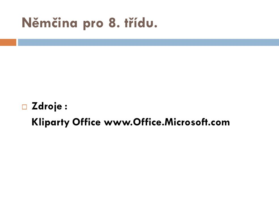 Němčina pro 8. třídu.  Zdroje : Kliparty Office www.Office.Microsoft.com