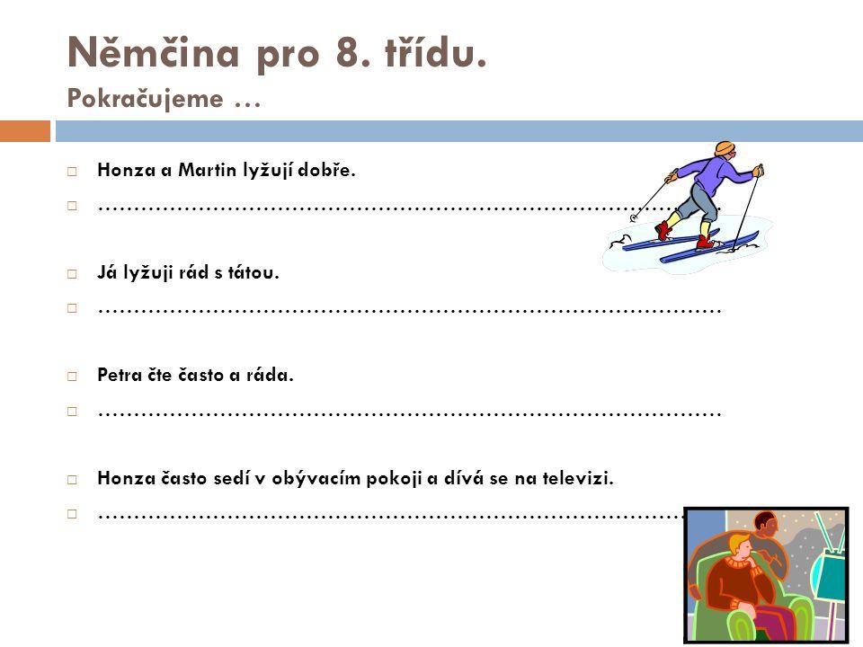 Němčina pro 8.třídu  Napiš, co lidé dělají. …………….……………….