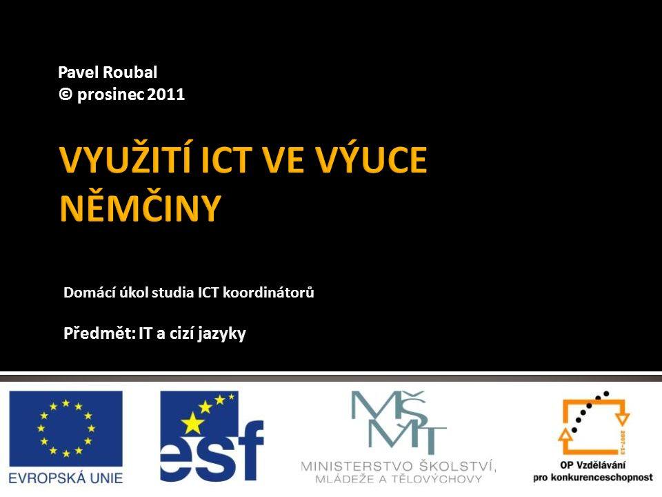 Domácí úkol studia ICT koordinátorů Předmět: IT a cizí jazyky Pavel Roubal © prosinec 2011